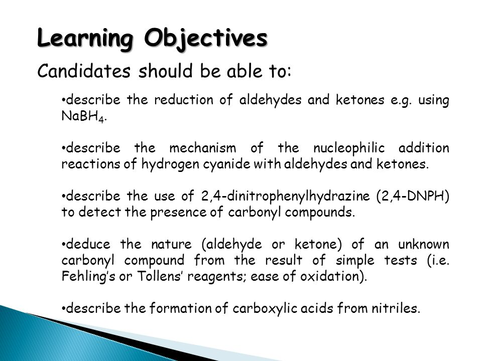 Learning Objectives Candidates should be able to: describe the reduction of aldehydes and ketones e.g. using NaBH 4. describe the mechanism of the nuc