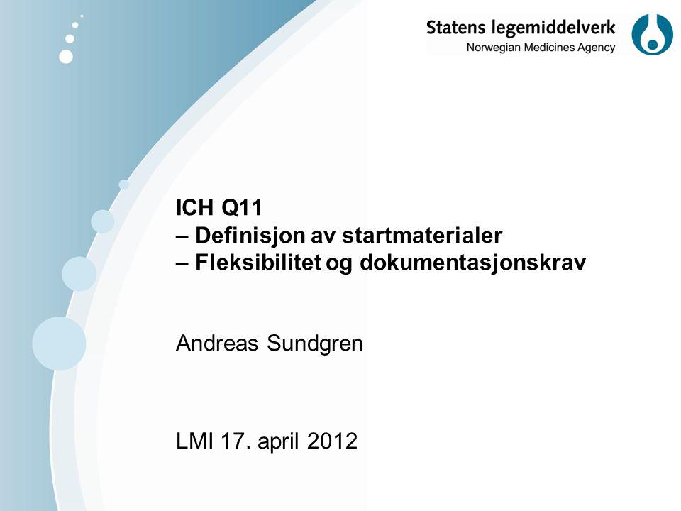ICH Q11 – Definisjon av startmaterialer – Fleksibilitet og dokumentasjonskrav Andreas Sundgren LMI 17.