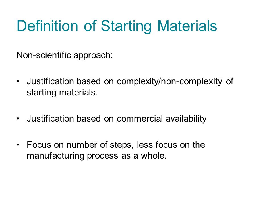 Definition of Starting Materials Non-scientific approach: Justification based on complexity/non-complexity of starting materials. Justification based