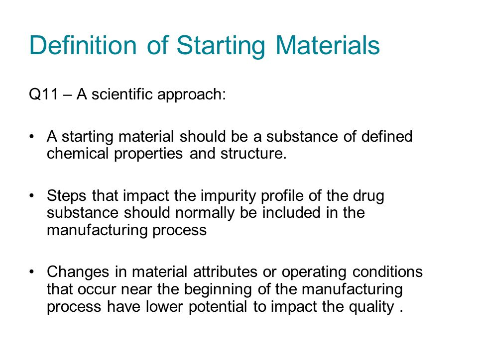 Definition of Starting Materials Q11 – A scientific approach: A starting material should be a substance of defined chemical properties and structure.