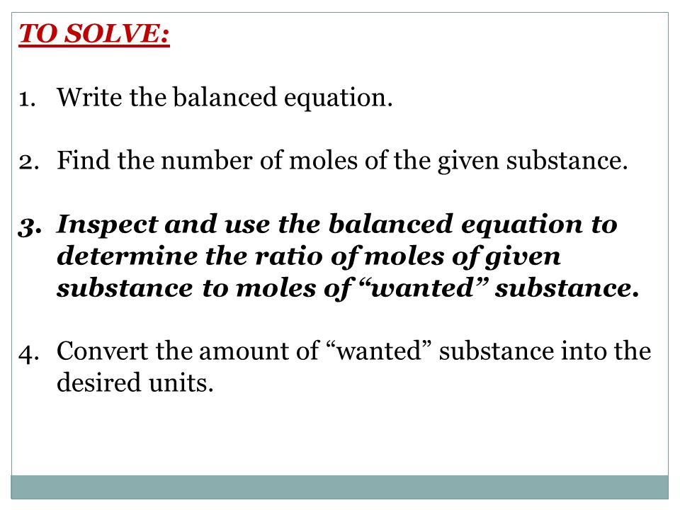 THE TYPICAL FORMAT: (given) grams1 mole (given)moles of wanted g-formula mass (wanted) g-formula mass (given)moles of given1 mole (wanted) Step#2 Step#3 from equation Step#4