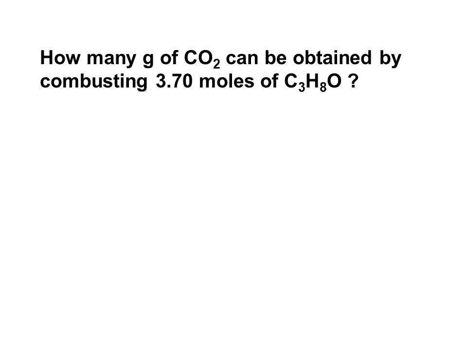 How many g of CO 2 can be obtained by combusting 3.70 moles of C 3 H 8 O