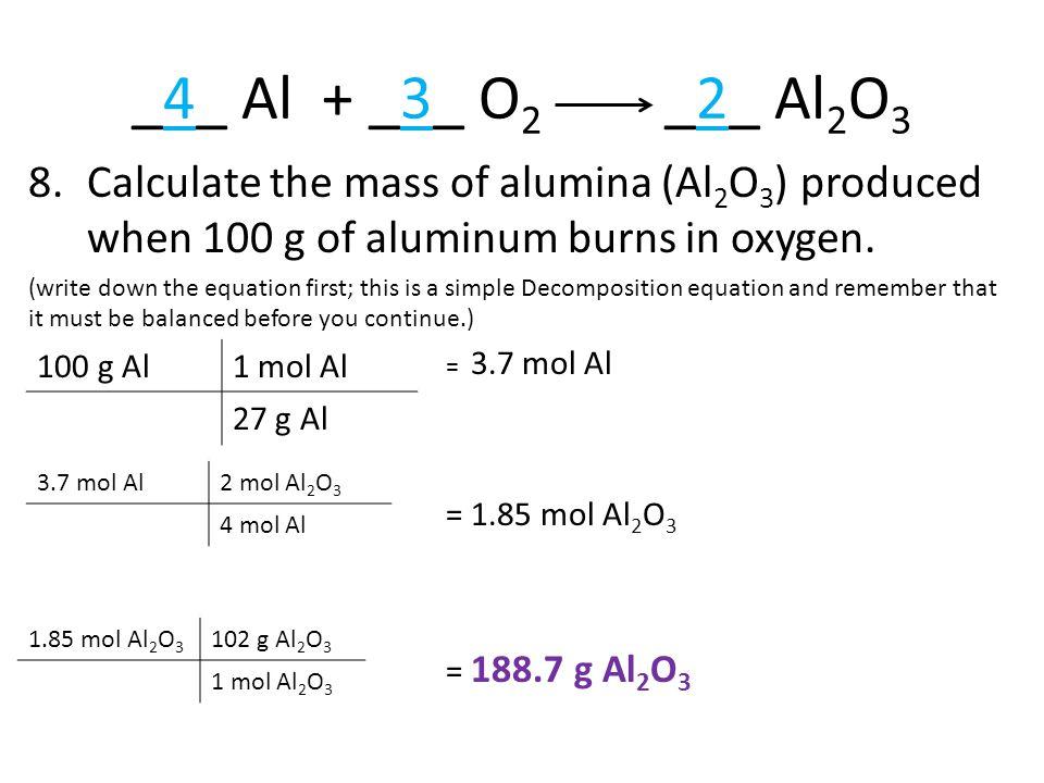 _4_ Al + _3_ O 2 _2_ Al 2 O 3 8.Calculate the mass of alumina (Al 2 O 3 ) produced when 100 g of aluminum burns in oxygen.