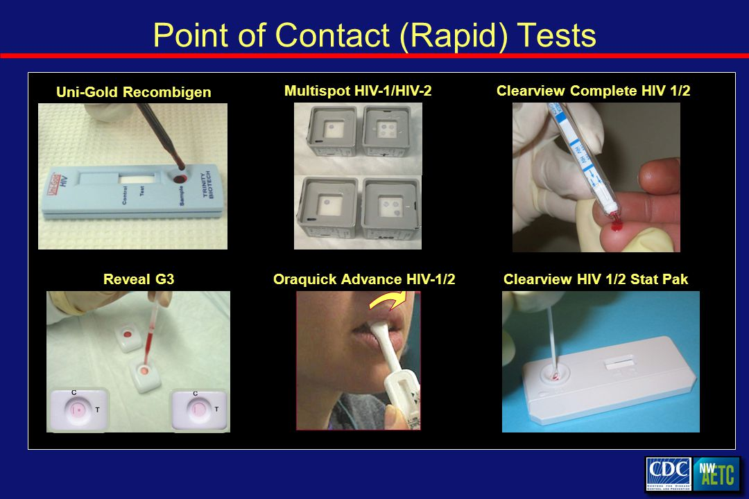 Point of Contact (Rapid) Tests Uni-Gold Recombigen Multispot HIV-1/HIV-2Clearview Complete HIV 1/2 Oraquick Advance HIV-1/2Reveal G3Clearview HIV 1/2 Stat Pak