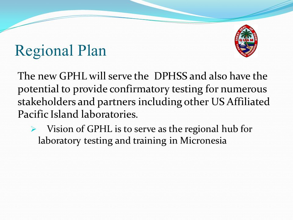 Regional Plan The new GPHL will serve the DPHSS and also have the potential to provide confirmatory testing for numerous stakeholders and partners inc