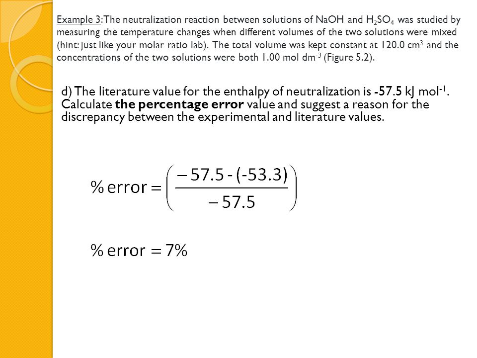 Example 3:The neutralization reaction between solutions of NaOH and H 2 SO 4 was studied by measuring the temperature changes when different volumes o
