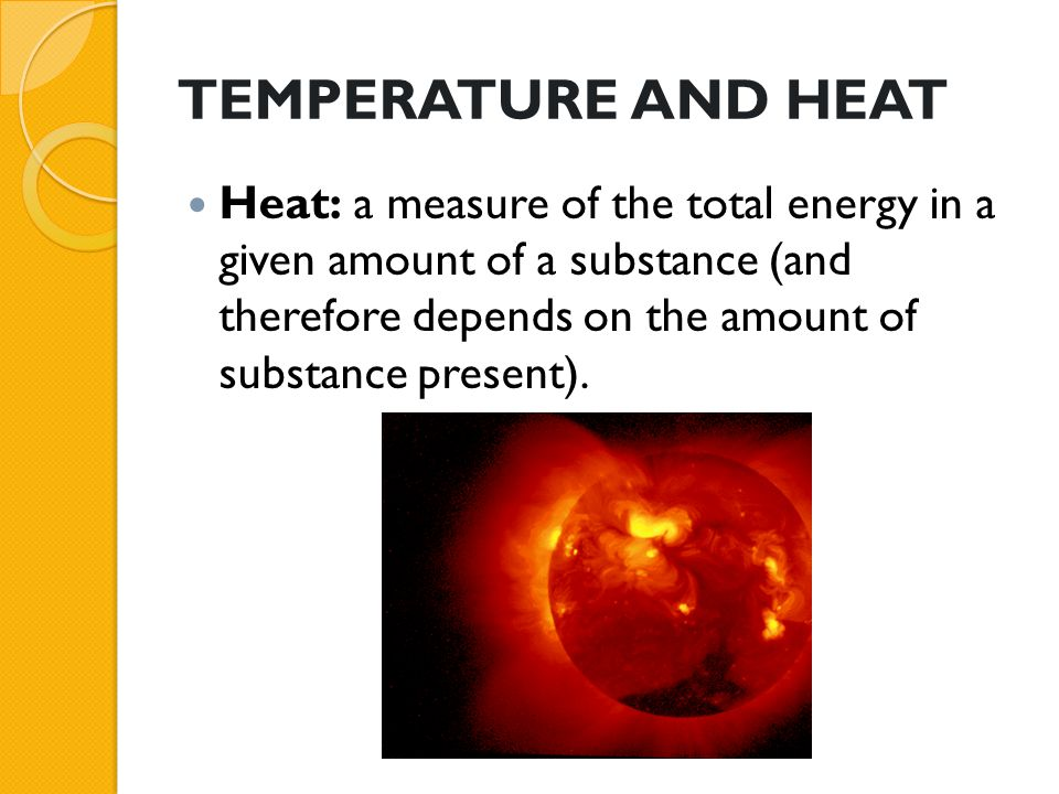 TEMPERATURE AND HEAT Temperature: a measure of the hotness of a substance.