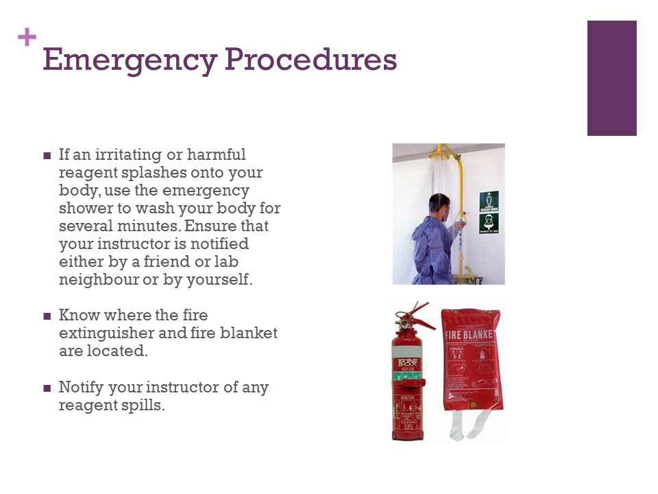 + Emergency Procedures If an irritating or harmful reagent splashes onto your body, use the emergency shower to wash your body for several minutes.