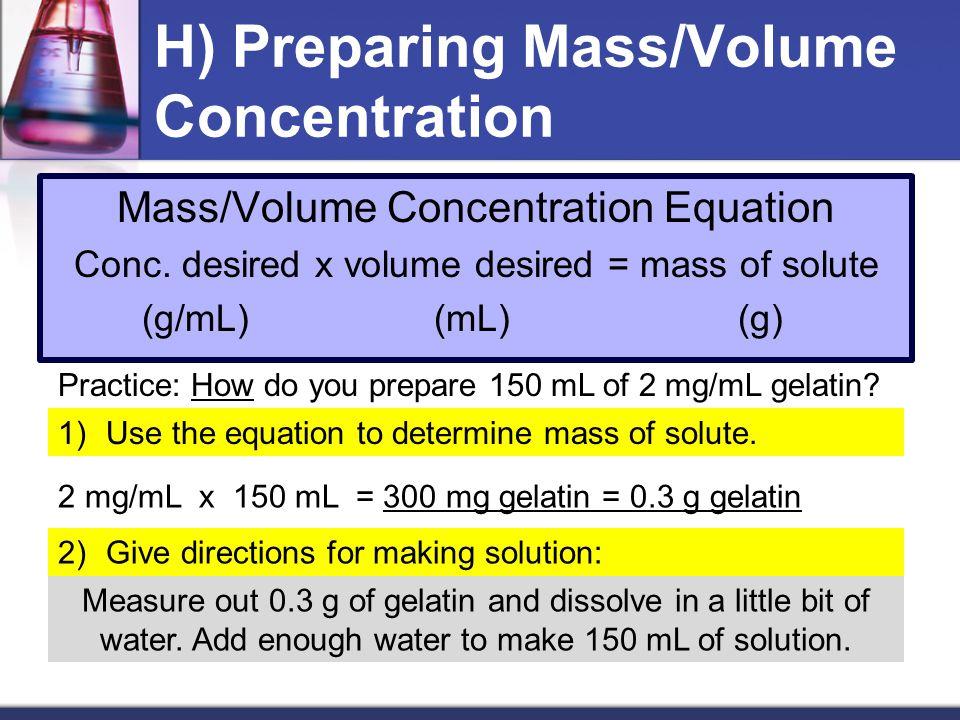 H) Preparing Mass/Volume Concentration Mass/Volume Concentration Equation Conc.
