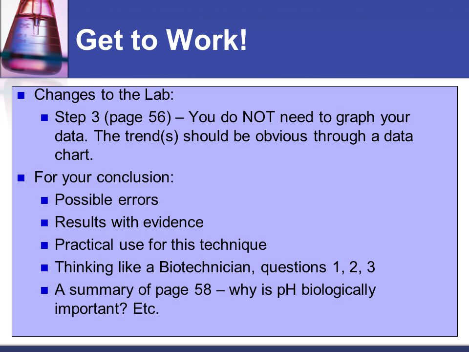 Get to Work.Changes to the Lab: Step 3 (page 56) – You do NOT need to graph your data.