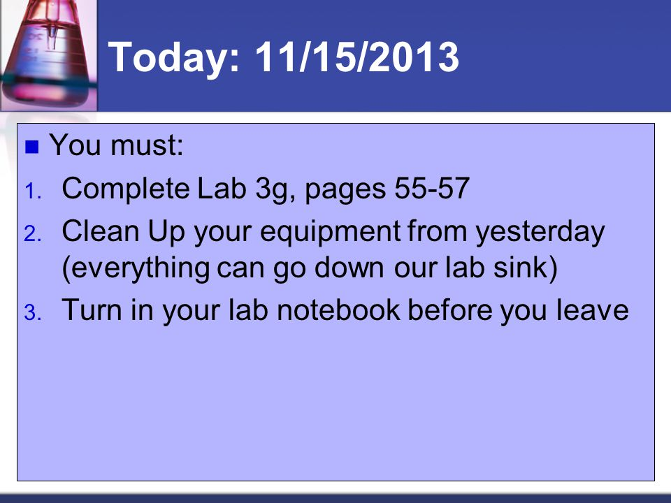 Today: 11/15/2013 You must: 1.Complete Lab 3g, pages 55-57 2.
