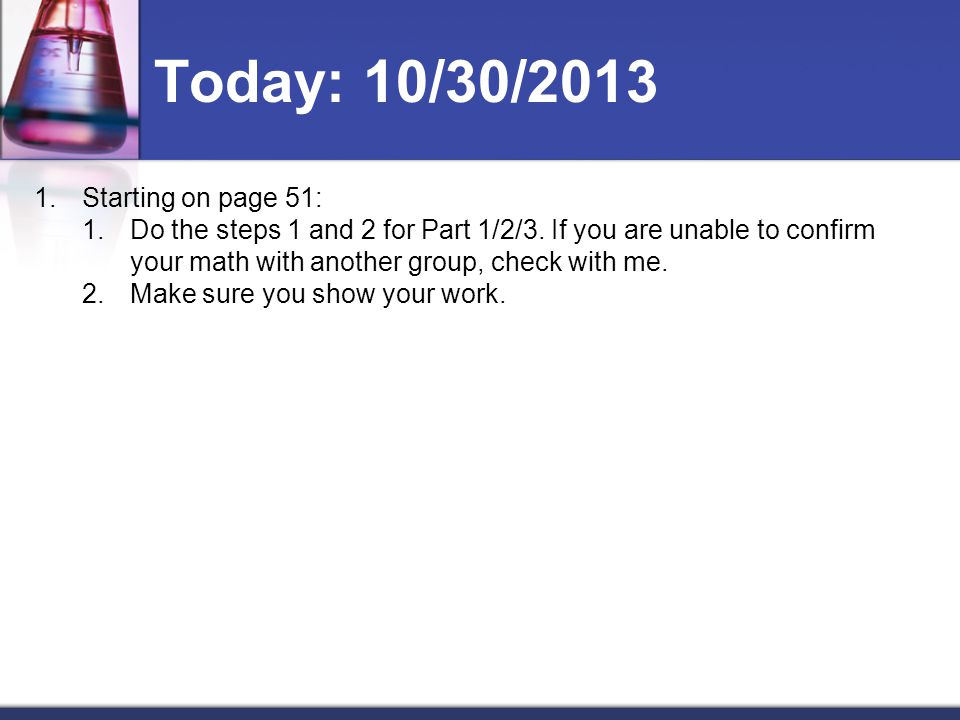 Today: 10/30/2013 1.Starting on page 51: 1.Do the steps 1 and 2 for Part 1/2/3.