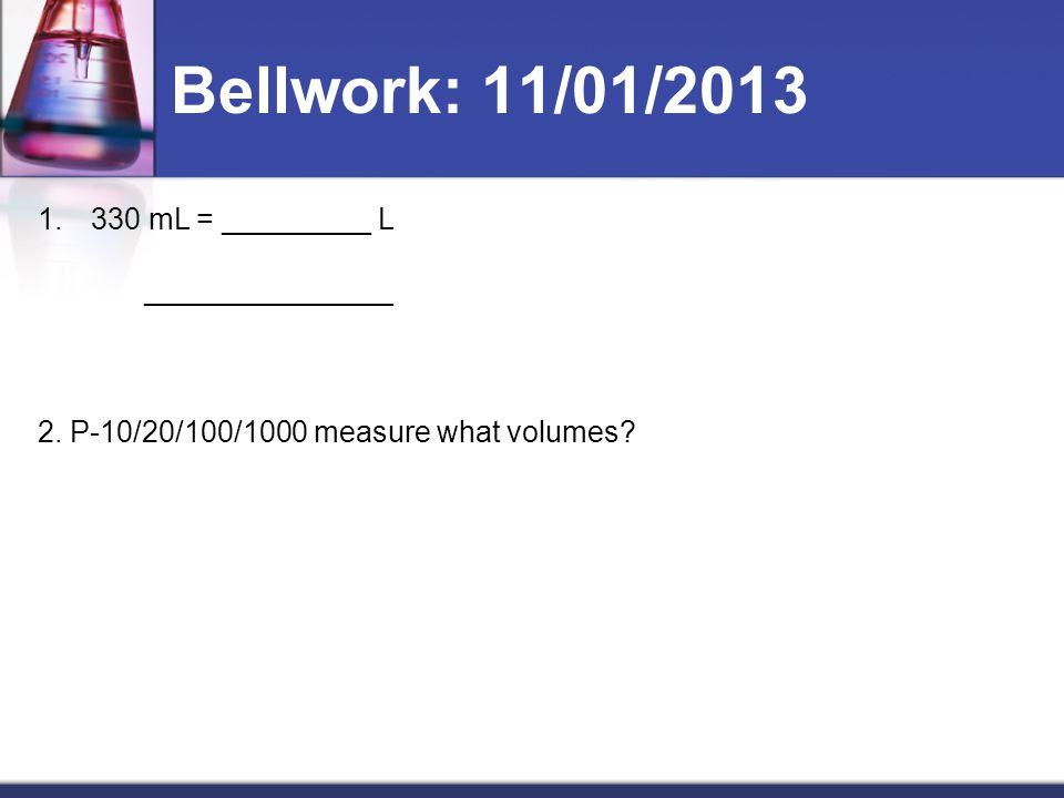 Bellwork: 11/01/2013 1.330 mL = _________ L _______________ 2.
