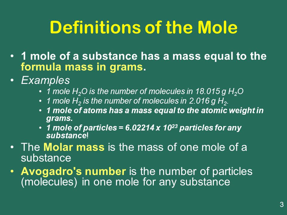 Definitions of the Mole 1 mole of a substance has a mass equal to the formula mass in grams.