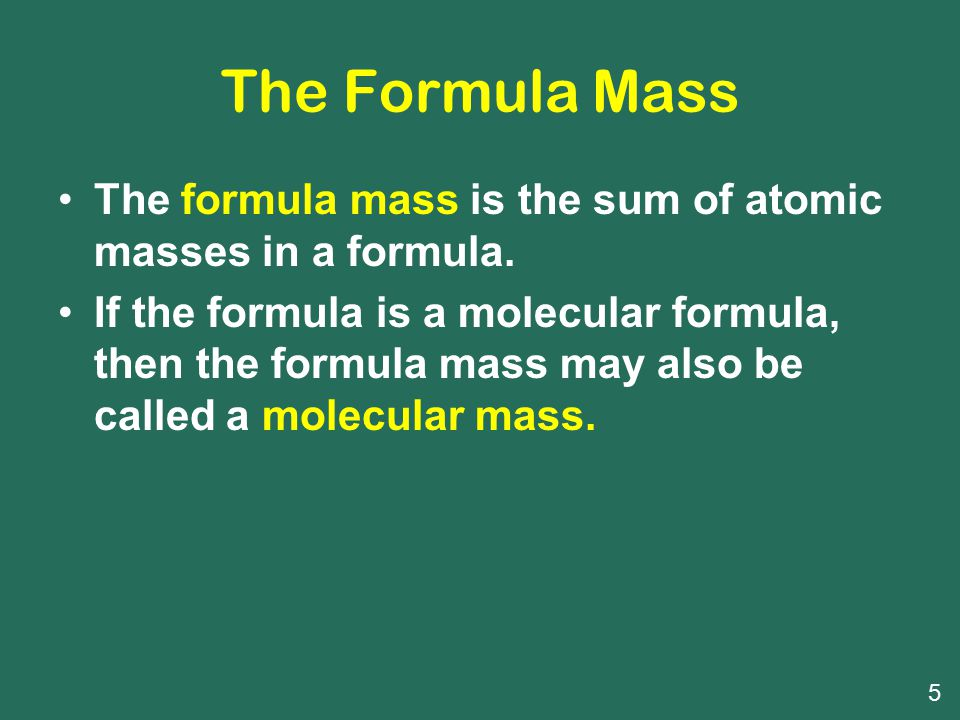 The Formula Mass The formula mass is the sum of atomic masses in a formula.