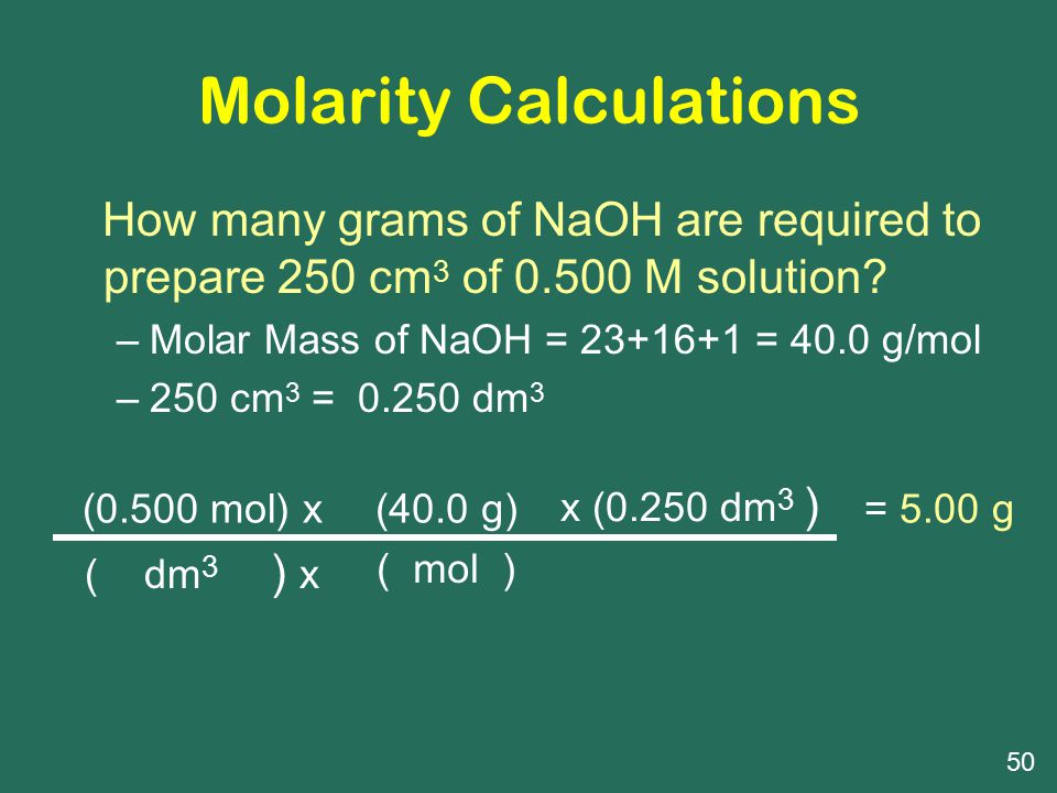 Molarity Calculations How many grams of NaOH are required to prepare 250 cm 3 of 0.500 M solution.