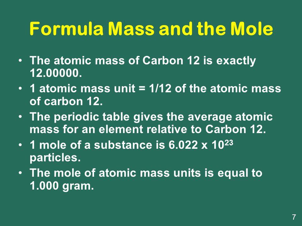 Formula Mass and the Mole The atomic mass of Carbon 12 is exactly 12.00000.