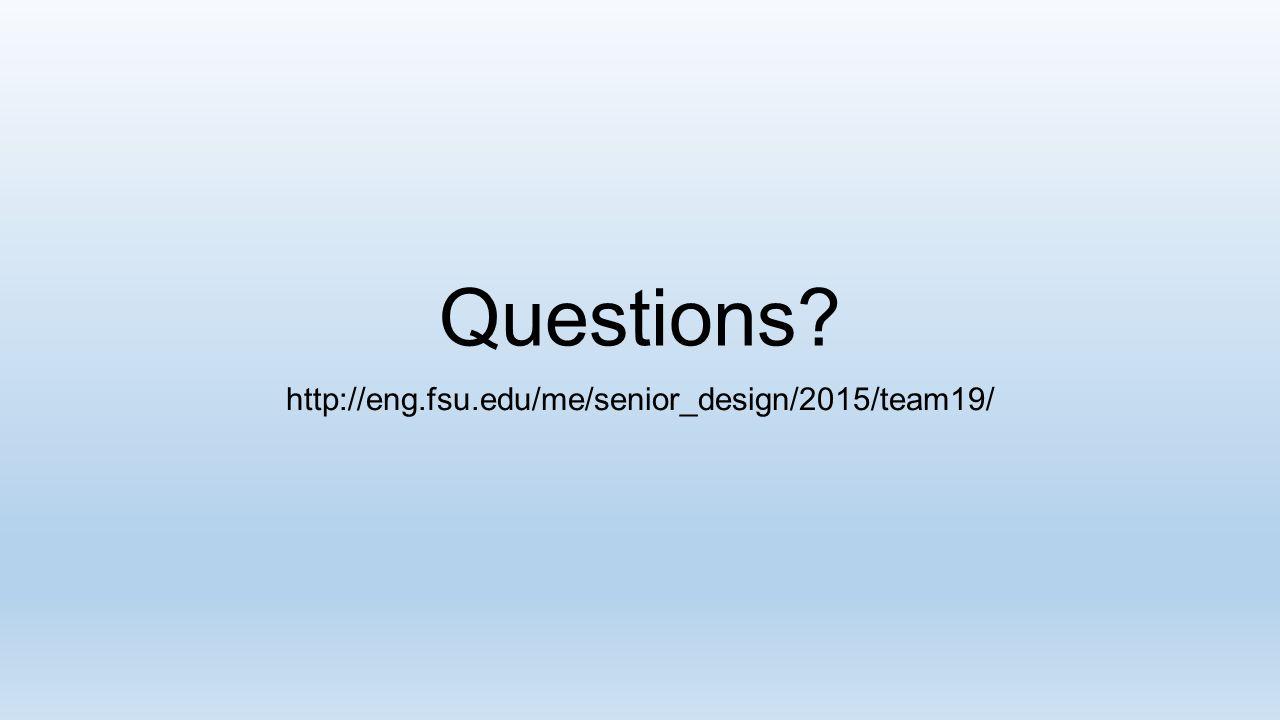 Questions? http://eng.fsu.edu/me/senior_design/2015/team19/
