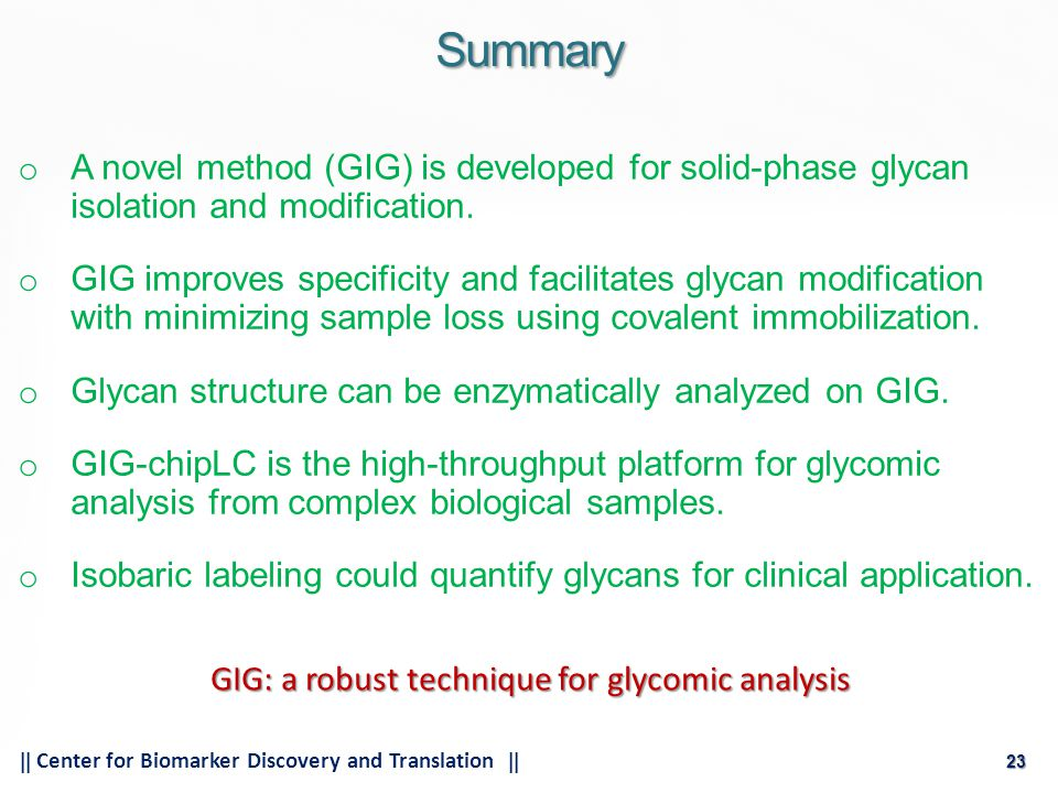 23  Center for Biomarker Discovery and Translation  23 o A novel method (GIG) is developed for solid-phase glycan isolation and modification.
