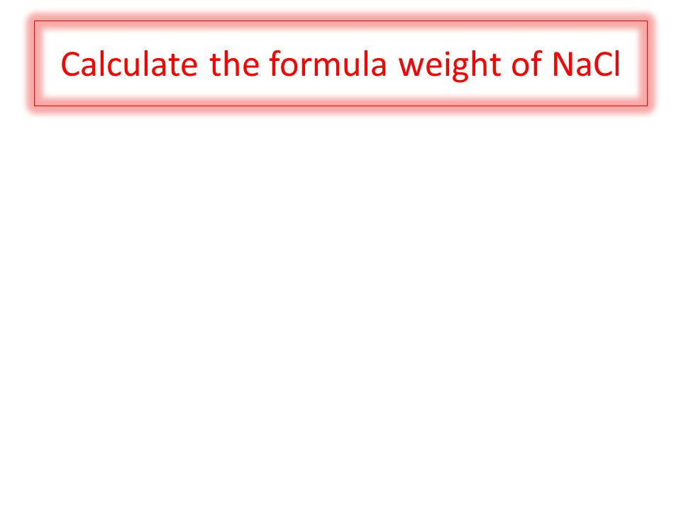 Calculate the formula weight of NaCl