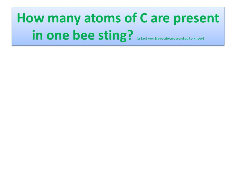 How many atoms of C are present in one bee sting? (a fact you have always wanted to know)