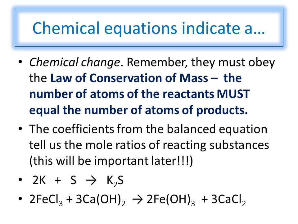 Chemical equations indicate a… Chemical change.