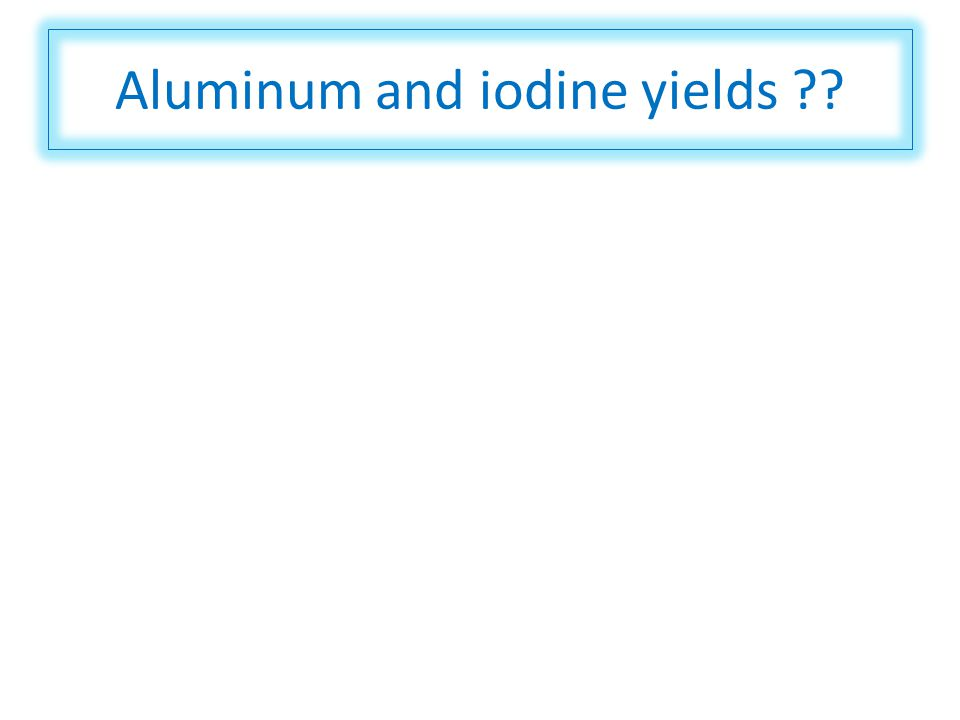 Aluminum and iodine yields