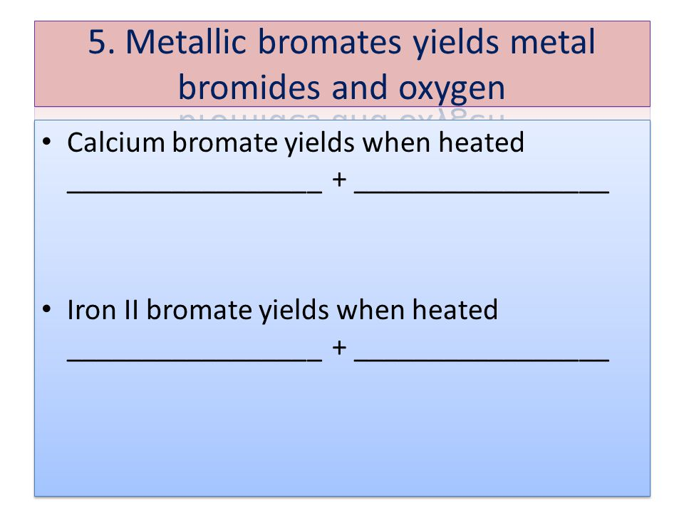 Calcium bromate yields when heated _________________ + _________________ Iron II bromate yields when heated _________________ + _________________ Calcium bromate yields when heated _________________ + _________________ Iron II bromate yields when heated _________________ + _________________