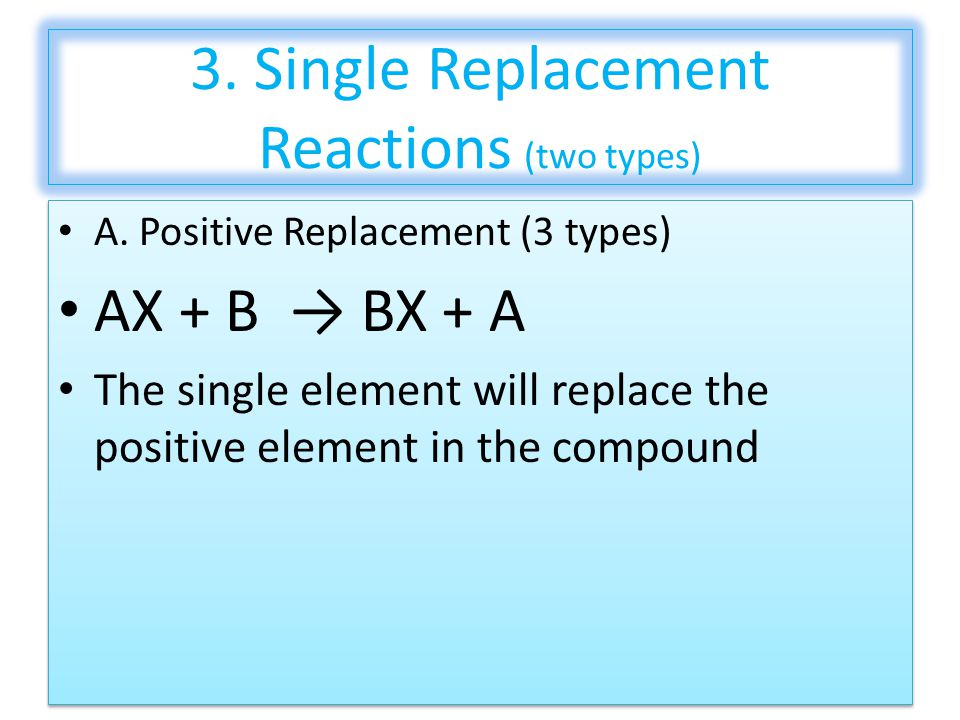 3. Single Replacement Reactions (two types) A.