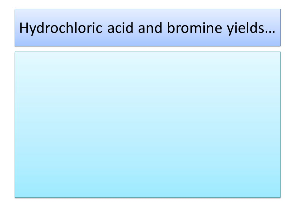 Hydrochloric acid and bromine yields…