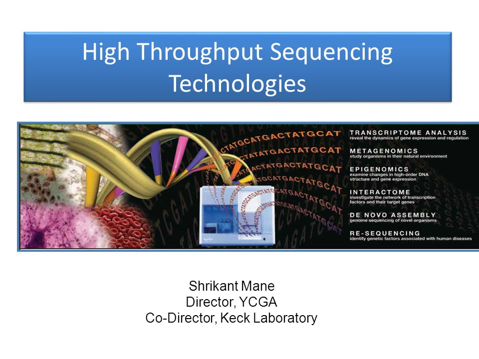 Outline  First-generation sequencing technology Sanger sequencing  Current massively parallel sequencing strategies  Second Generation 454 Illumina Ion Torrent & Ion Proton  Third Generation Pacific Biosciences Oxford Nanopore  YCGA