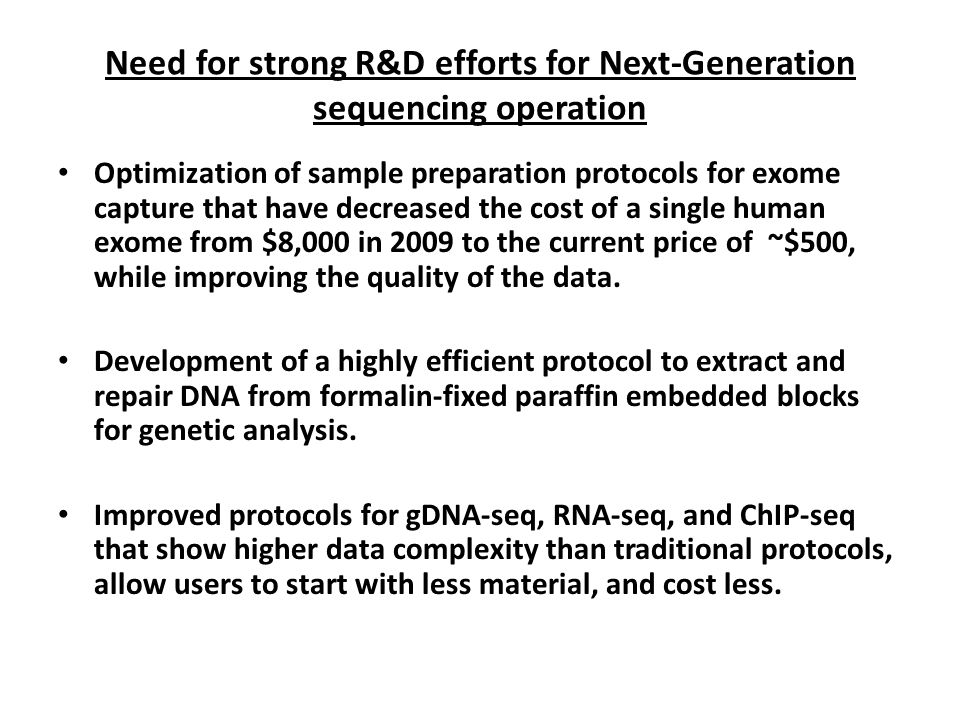 Need for strong R&D efforts for Next-Generation sequencing operation Optimization of sample preparation protocols for exome capture that have decrease
