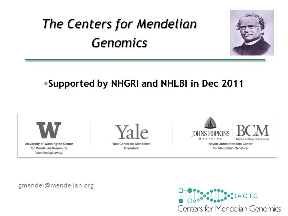 The Centers for Mendelian Genomics gmendel@mendelian.org  Supported by NHGRI and NHLBI in Dec 2011