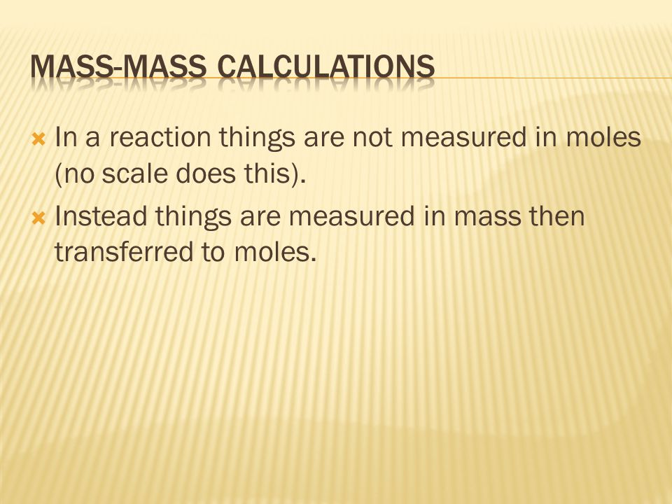  In a reaction things are not measured in moles (no scale does this).  Instead things are measured in mass then transferred to moles.
