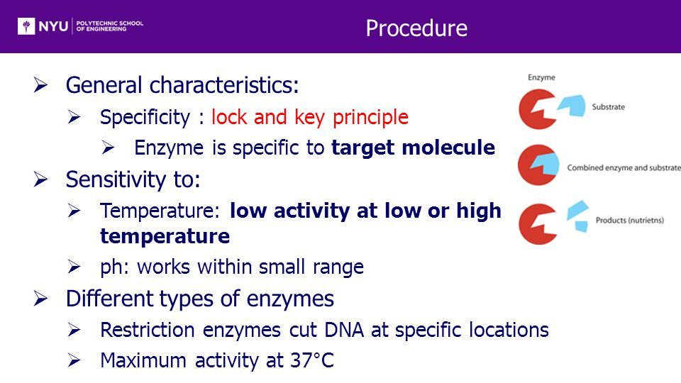 Procedure  General characteristics:  Specificity : lock and key principle  Enzyme is specific to target molecule  Sensitivity to:  Temperature: l