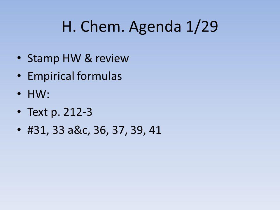 H. Chem. Agenda 1/29 Stamp HW & review Empirical formulas HW: Text p. 212-3 #31, 33 a&c, 36, 37, 39, 41