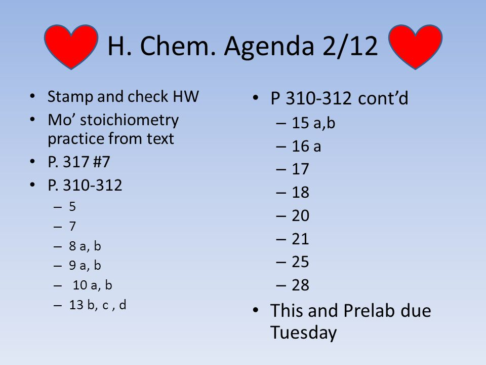 H. Chem. Agenda 2/12 Stamp and check HW Mo' stoichiometry practice from text P.