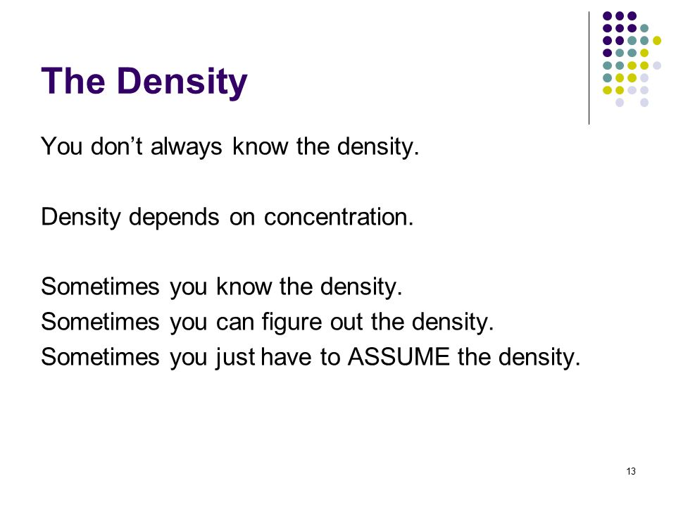 The Density You don't always know the density. Density depends on concentration.