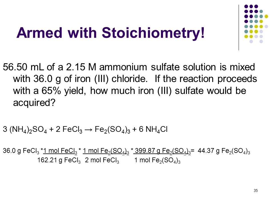 Armed with Stoichiometry! 56.50 mL of a 2.15 M ammonium sulfate solution is mixed with 36.0 g of iron (III) chloride. If the reaction proceeds with a