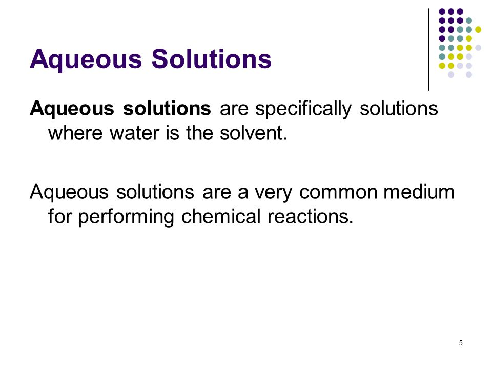 Aqueous Solutions Aqueous solutions are specifically solutions where water is the solvent. Aqueous solutions are a very common medium for performing c