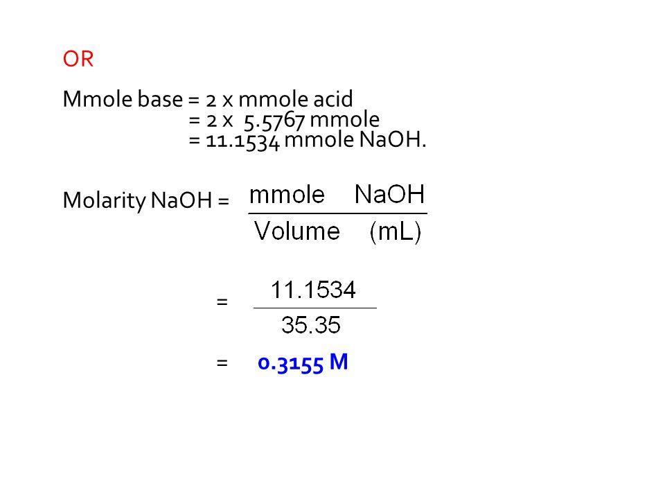OR Mmole base = 2 x mmole acid = 2 x 5.5767 mmole = 11.1534 mmole NaOH.