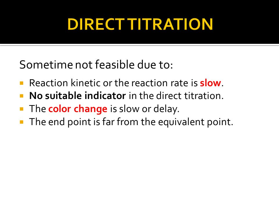 Sometime not feasible due to:  Reaction kinetic or the reaction rate is slow.