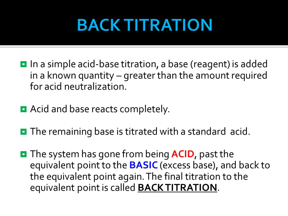 In a simple acid-base titration, a base (reagent) is added in a known quantity – greater than the amount required for acid neutralization.