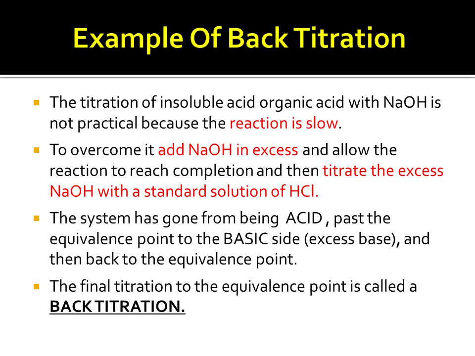  The titration of insoluble acid organic acid with NaOH is not practical because the reaction is slow.