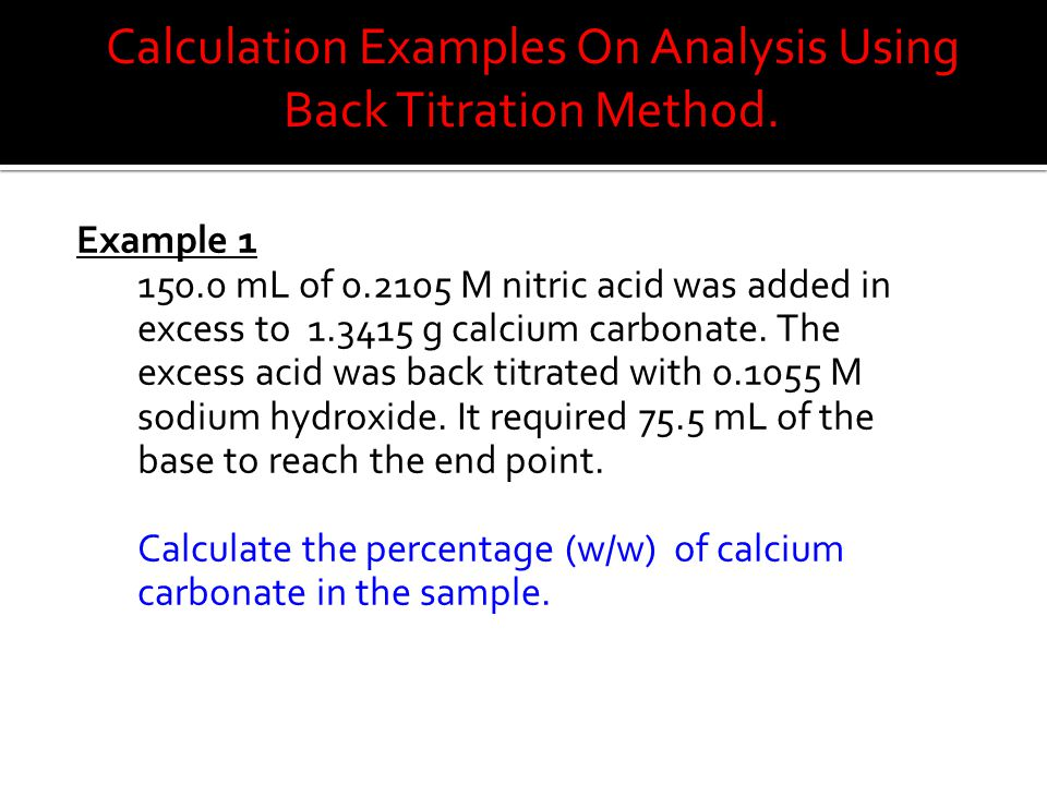 Example 1 150.0 mL of 0.2105 M nitric acid was added in excess to 1.3415 g calcium carbonate.