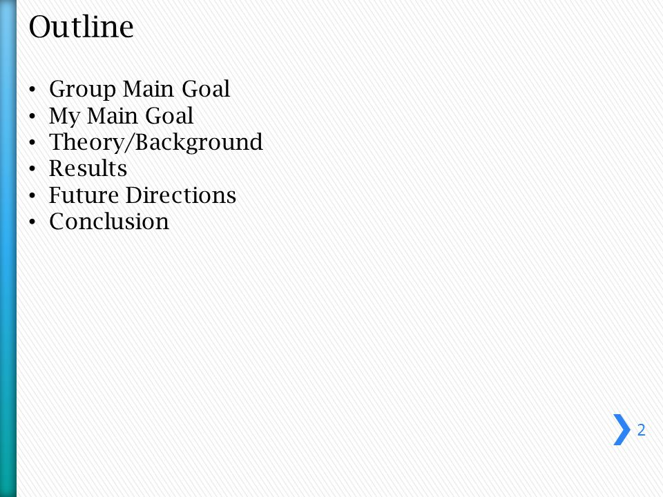 Outline Group Main Goal My Main Goal Theory/Background Results Future Directions Conclusion 2