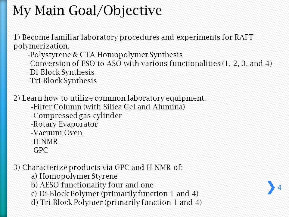 My Main Goal/Objective 1) Become familiar laboratory procedures and experiments for RAFT polymerization.