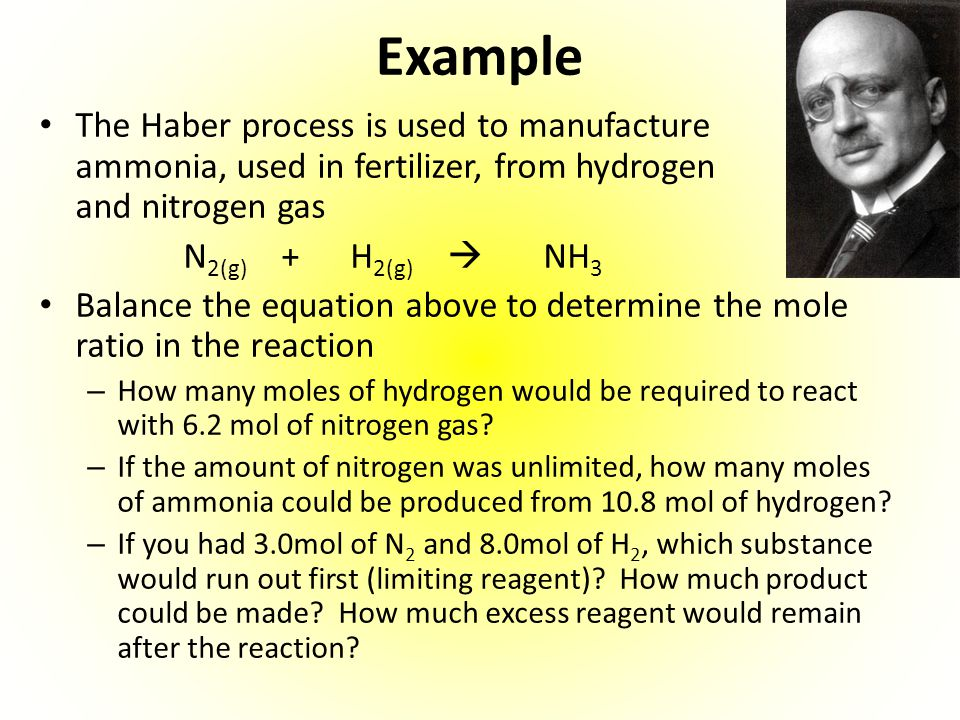 Example The Haber process is used to manufacture ammonia, used in fertilizer, from hydrogen and nitrogen gas N 2(g) + H 2(g)  NH 3 Balance the equati