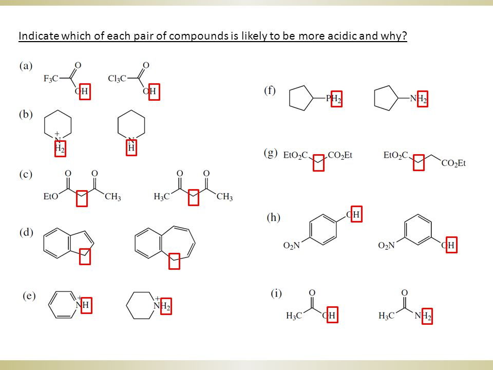 Indicate which of each pair of compounds is likely to be more acidic and why?