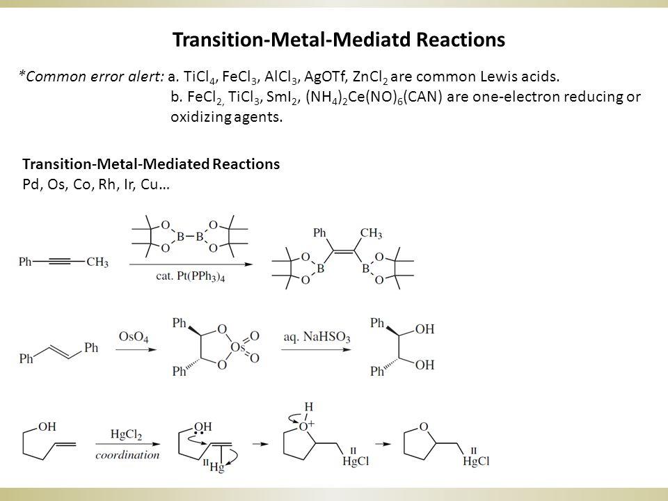 Transition-Metal-Mediatd Reactions *Common error alert: a. TiCl 4, FeCl 3, AlCl 3, AgOTf, ZnCl 2 are common Lewis acids. b. FeCl 2, TiCl 3, SmI 2, (NH